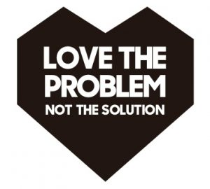 love the problem not the solution